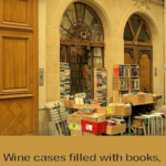Book shop. Wine cases filled with books, in an eighteenth century building. Books, wine, 18th century architecture, my Parisian dream.